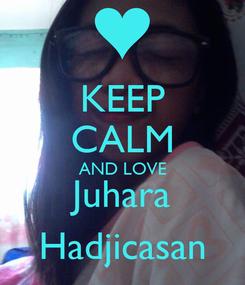 Poster: KEEP CALM AND LOVE Juhara Hadjicasan