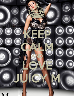 Poster: KEEP CALM AND LOVE JUICY M