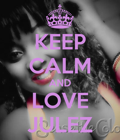 Poster: KEEP CALM AND LOVE JULEZ
