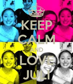 Poster: KEEP CALM AND LOVE JULI