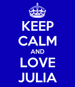 Poster: KEEP CALM AND LOVE JULIA