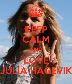Poster: KEEP CALM AND LOVE JULIA HAGEVIK