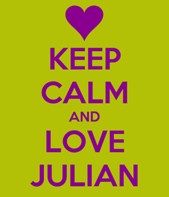 Poster: KEEP CALM AND LOVE JULIAN