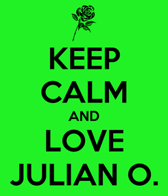 Poster: KEEP CALM AND LOVE JULIAN O.