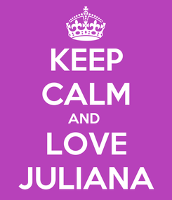 Poster: KEEP CALM AND  LOVE JULIANA