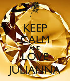 Poster: KEEP CALM AND LOVE JULIANNA
