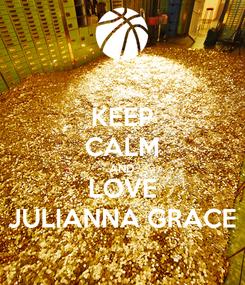 Poster: KEEP CALM AND LOVE JULIANNA GRACE