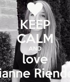 Poster: KEEP CALM AND love Julianne Riendeau