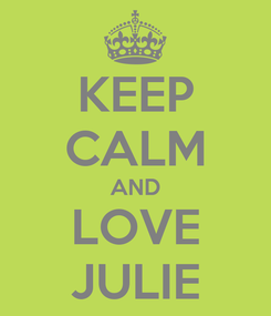 Poster: KEEP CALM AND LOVE JULIE