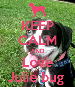 Poster: KEEP CALM AND Love Julie bug