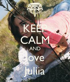 Poster: KEEP CALM AND love Juliia