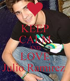 Poster: KEEP CALM AND LOVE Julio Ramirez