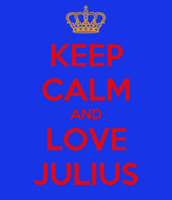 Poster: KEEP CALM AND LOVE JULIUS