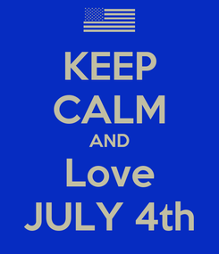 Poster: KEEP CALM AND Love JULY 4th