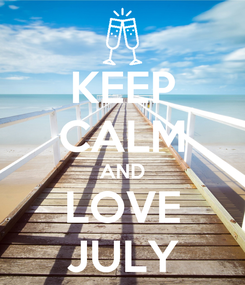 Poster: KEEP CALM AND LOVE JULY