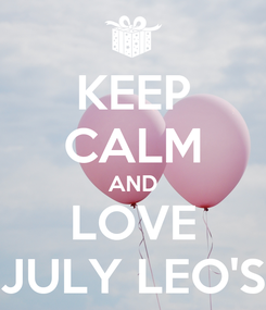 Poster: KEEP CALM AND LOVE JULY LEO'S
