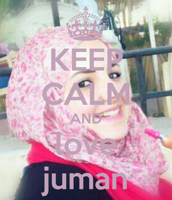 Poster: KEEP CALM AND love juman