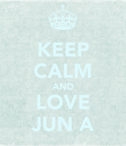 Poster: KEEP CALM AND LOVE JUN A