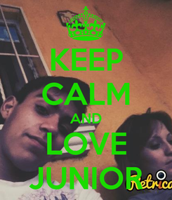 Poster: KEEP CALM AND LOVE JUNIOR