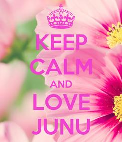 Poster: KEEP CALM AND LOVE JUNU