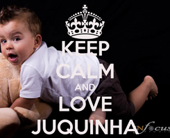 Poster: KEEP CALM AND LOVE JUQUINHA