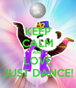 Poster: KEEP CALM AND LOVE JUST DANCE!