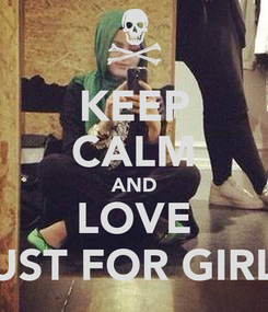 Poster: KEEP CALM AND LOVE JUST FOR GIRLS