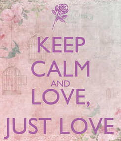 Poster: KEEP CALM AND LOVE, JUST LOVE
