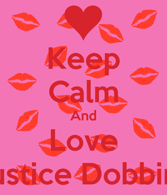Poster: Keep Calm And Love Justice Dobbins