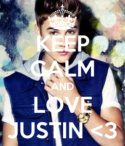 Poster: KEEP CALM AND LOVE JUSTIN <3