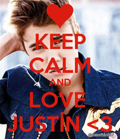 Poster: KEEP CALM AND LOVE  JUSTİN <3