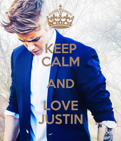 Poster: KEEP CALM AND LOVE JUSTIN