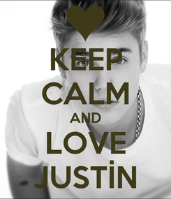 Poster: KEEP CALM AND LOVE JUSTİN