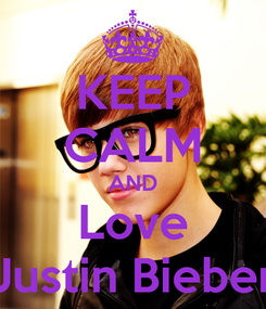 Poster: KEEP CALM AND Love Justin Bieber