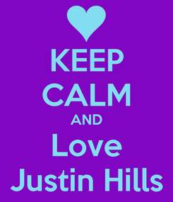 Poster: KEEP CALM AND Love Justin Hills