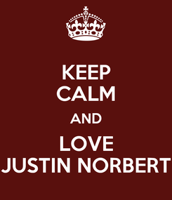 Poster: KEEP CALM AND LOVE JUSTIN NORBERT