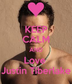 Poster: KEEP CALM AND Love  Justin Tiberlake