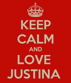 Poster: KEEP CALM AND LOVE  JUSTINA