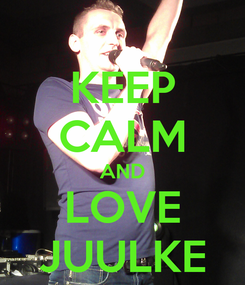 Poster: KEEP CALM AND LOVE JUULKE