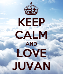 Poster: KEEP CALM AND LOVE JUVAN
