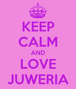 Poster: KEEP CALM AND LOVE JUWERIA
