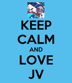 Poster: KEEP CALM AND LOVE JV