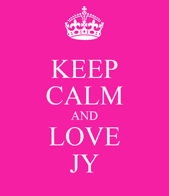 Poster: KEEP CALM AND LOVE JY