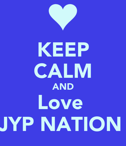 Poster: KEEP CALM AND Love  JYP NATION❤