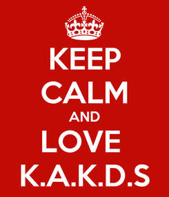 Poster: KEEP CALM AND LOVE  K.A.K.D.S