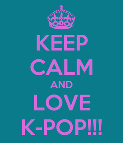 Poster: KEEP CALM AND LOVE K-POP!!!