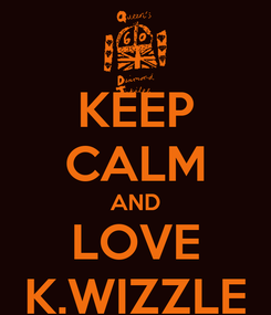Poster: KEEP CALM AND LOVE K.WIZZLE
