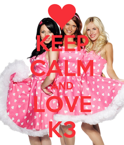 Poster: KEEP CALM AND LOVE K3