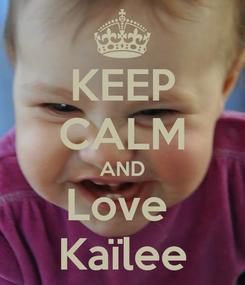 Poster: KEEP CALM AND Love  Kaïlee