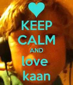 Poster: KEEP CALM AND love  kaan
